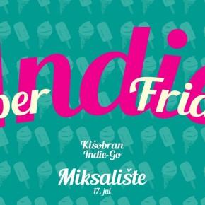 Super Indie Friday // Kišobran & Indie Go! // Petak 17. jul, 23h // Miksalište