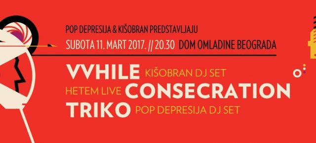 VVhile, Consecration, Triko i Hetem // Subota 11. mart DOB//