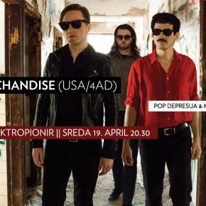 Merchandise (USA) / Elektropionir, sreda 19. april 20.30 /